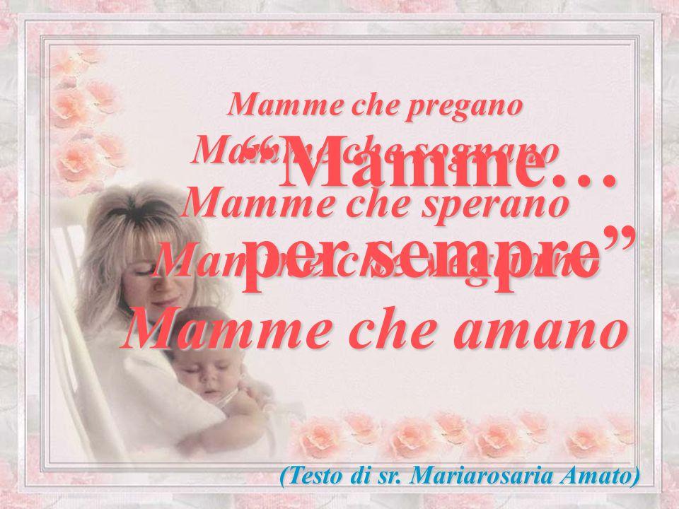 Mamme… per sempre Mamme che amano Non temere.
