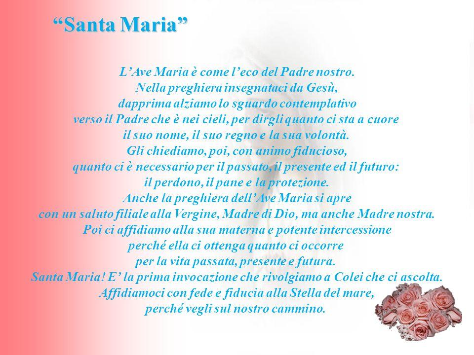 Santa Maria L'Ave Maria è come l'eco del Padre nostro.
