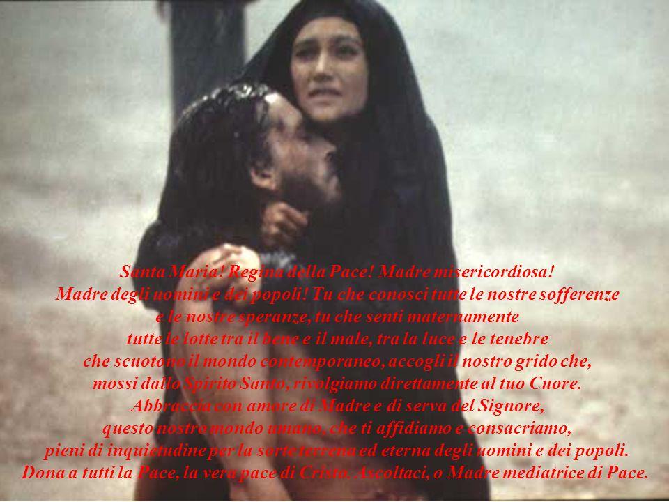 Santa Maria! Regina della Pace! Madre misericordiosa!