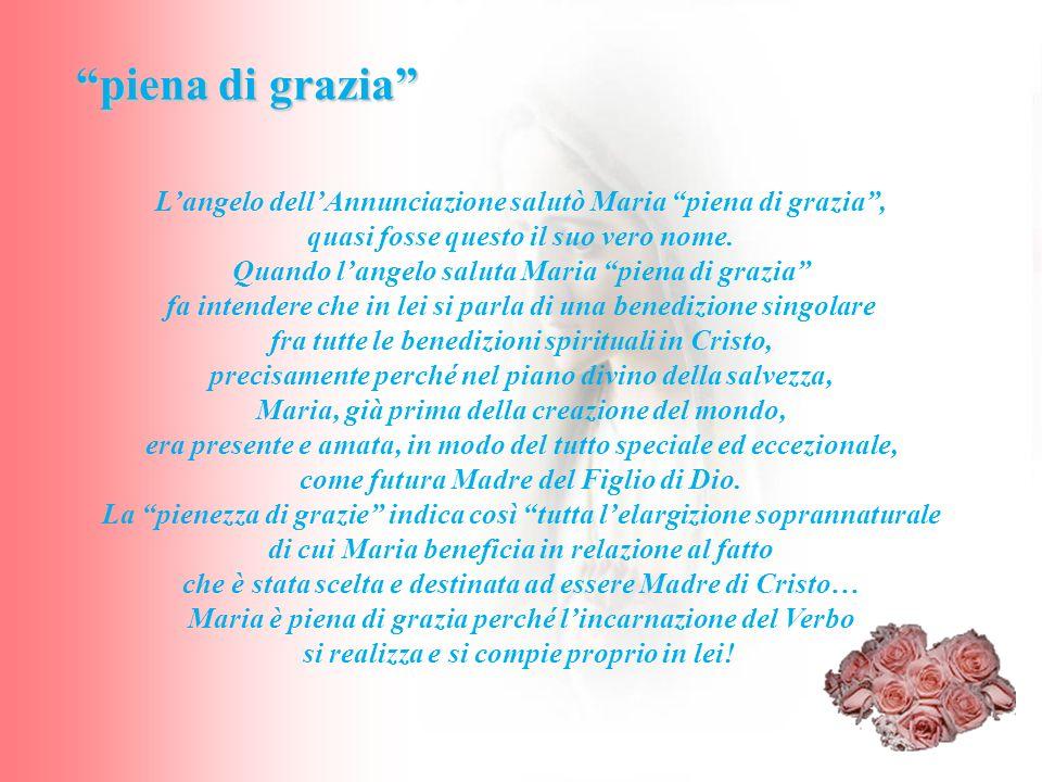 L'angelo dell'Annunciazione salutò Maria piena di grazia ,