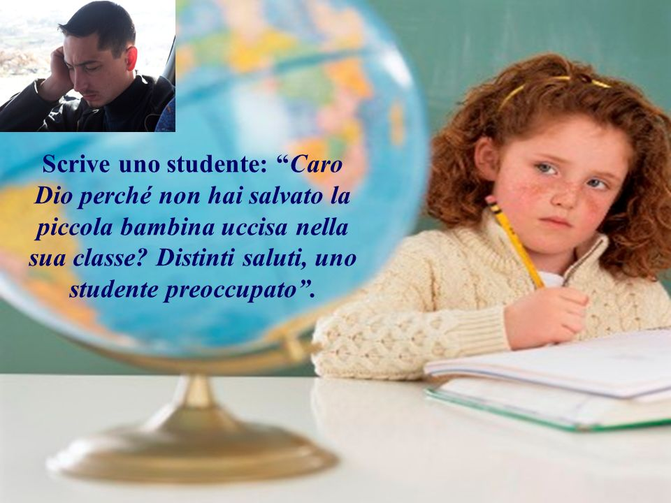 Scrive uno studente: Caro Dio perché non hai salvato la piccola bambina uccisa nella sua classe.