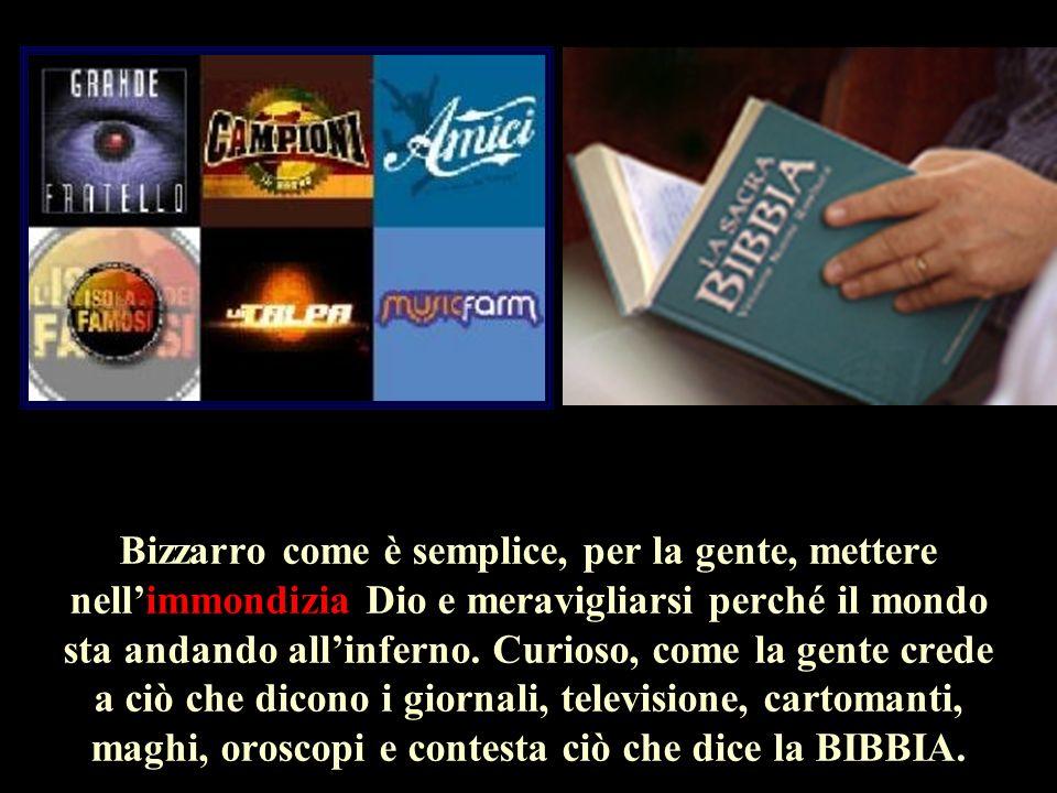 Bizzarro come è semplice, per la gente, mettere nell'immondizia Dio e meravigliarsi perché il mondo sta andando all'inferno.