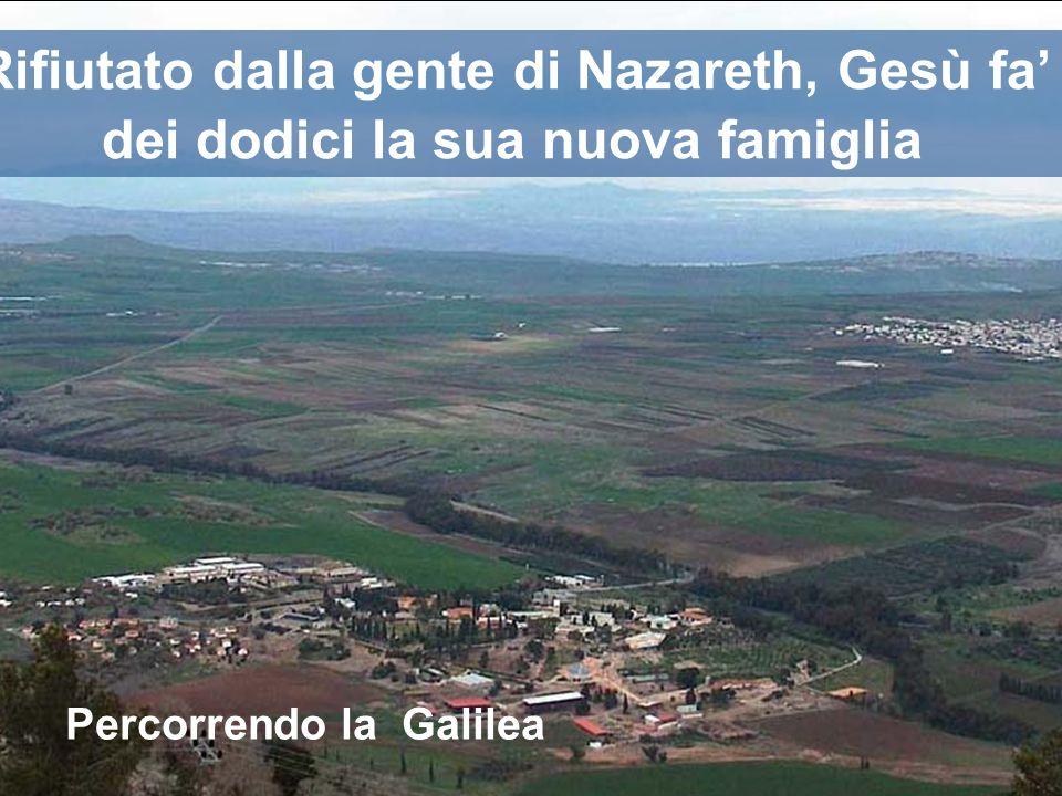 Rifiutato dalla gente di Nazareth, Gesù fa' dei dodici la sua nuova famiglia