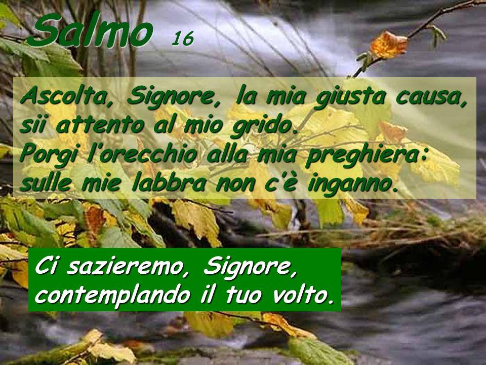 Salmo 16 Ascolta, Signore, la mia giusta causa,