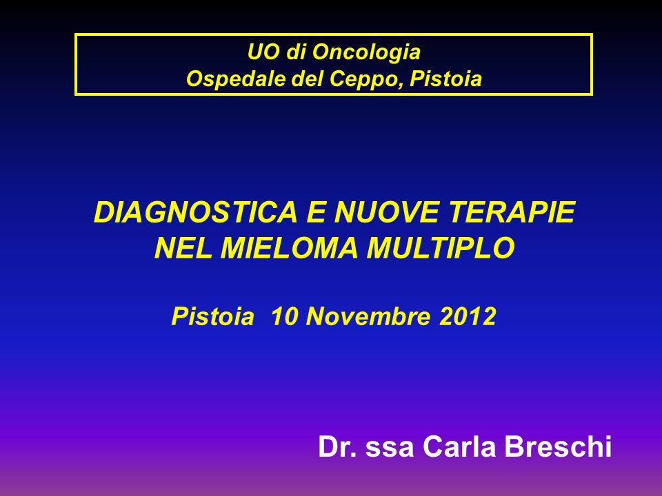 DIAGNOSTICA E NUOVE TERAPIE NEL MIELOMA MULTIPLO Dr. ssa Carla Breschi