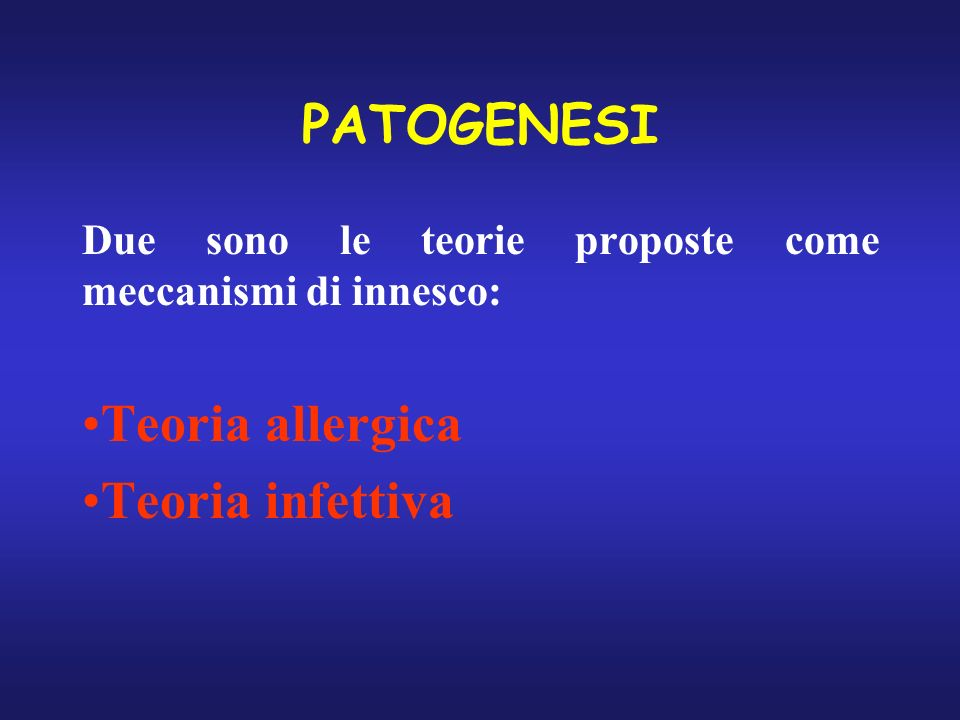 PATOGENESI Teoria allergica Teoria infettiva