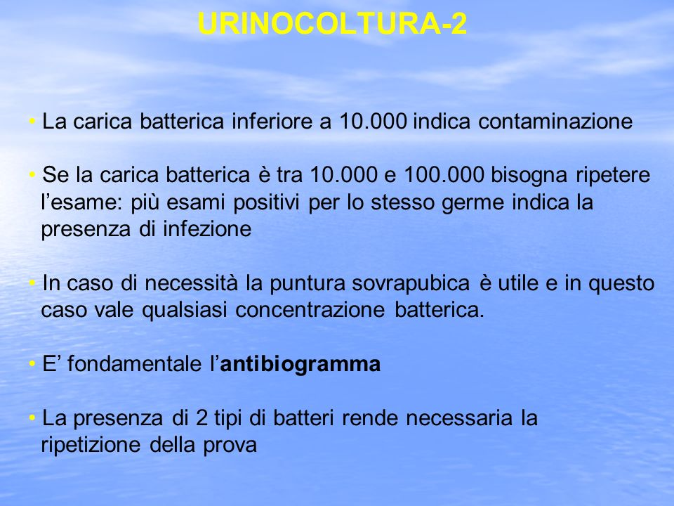 URINOCOLTURA-2 La carica batterica inferiore a 10.000 indica contaminazione. Se la carica batterica è tra 10.000 e 100.000 bisogna ripetere.