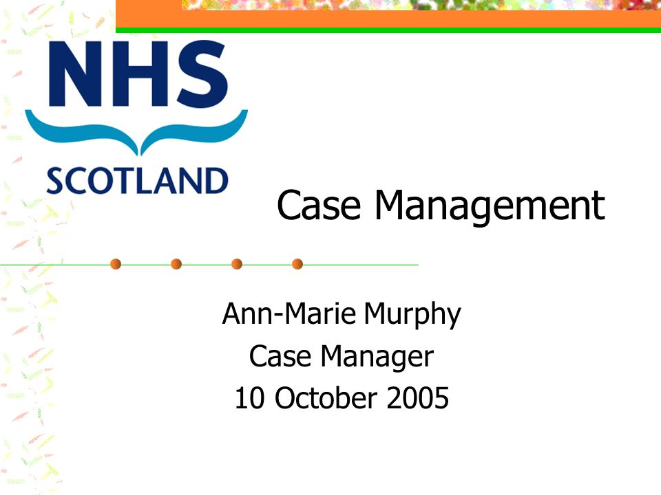Ann-Marie Murphy Case Manager 10 October 2005