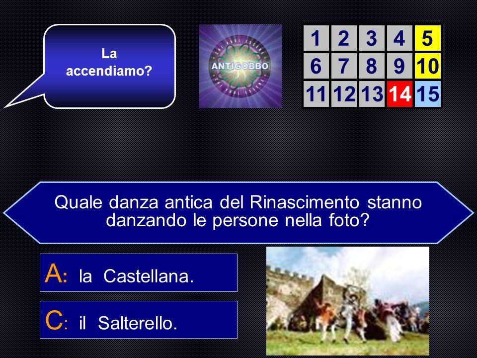 A: la Castellana. C: il Salterello. 1 2 3 4 5 6 7 8 9 10 11 12 13 14