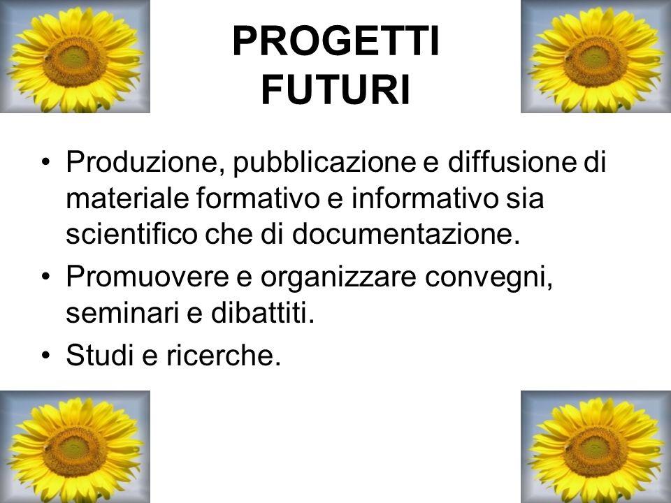 PROGETTI FUTURI Produzione, pubblicazione e diffusione di materiale formativo e informativo sia scientifico che di documentazione.