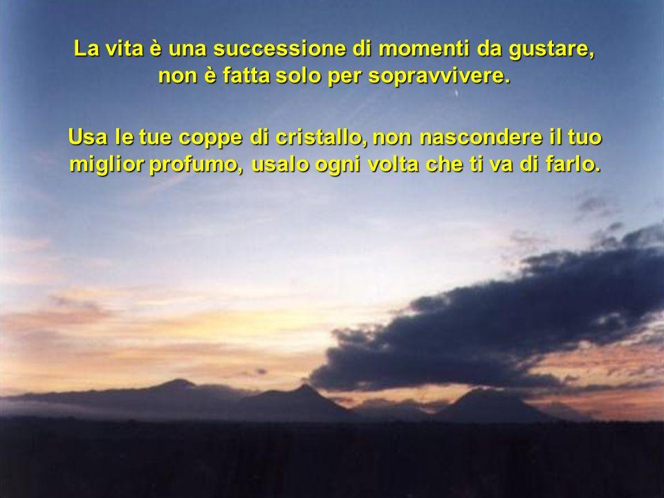 La vita è una successione di momenti da gustare,