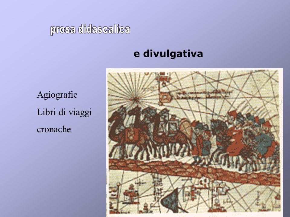prosa didascalica e divulgativa Agiografie Libri di viaggi cronache