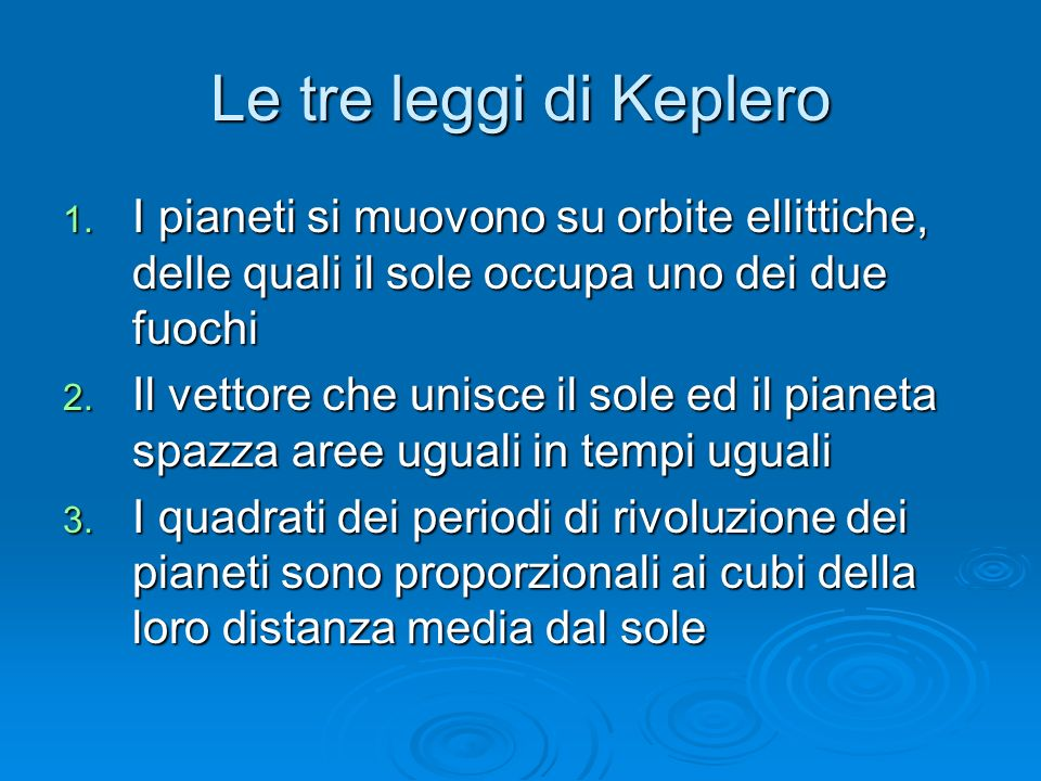 Le tre leggi di Keplero I pianeti si muovono su orbite ellittiche, delle quali il sole occupa uno dei due fuochi.