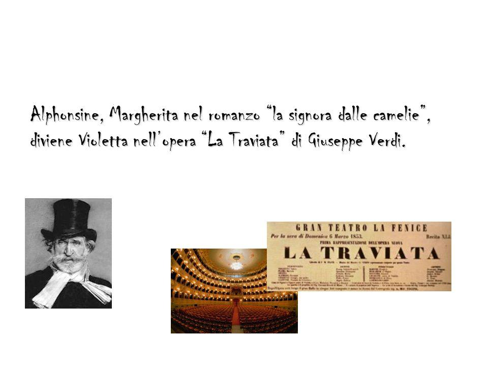 Alphonsine, Margherita nel romanzo la signora dalle camelie , diviene Violetta nell'opera La Traviata di Giuseppe Verdi.
