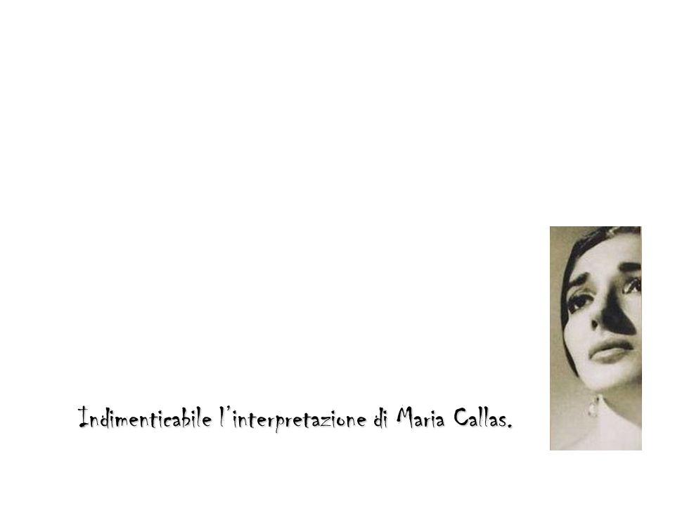 Indimenticabile l'interpretazione di Maria Callas.