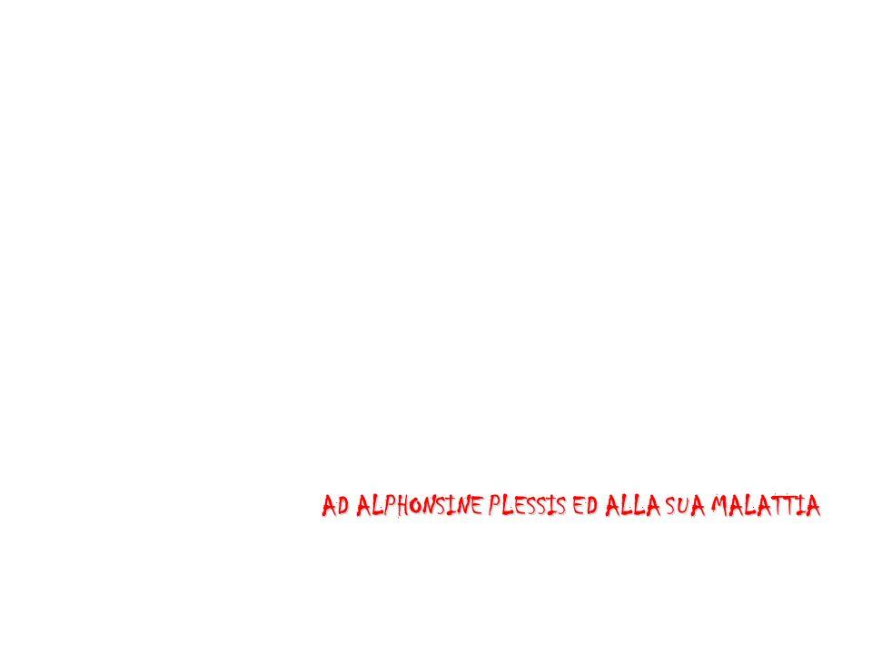 AD ALPHONSINE PLESSIS ED ALLA SUA MALATTIA