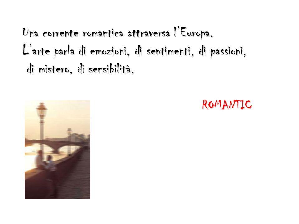 Una corrente romantica attraversa l'Europa.