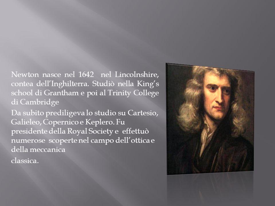 Newton nasce nel 1642 nel Lincolnshire, contea dell'Inghilterra