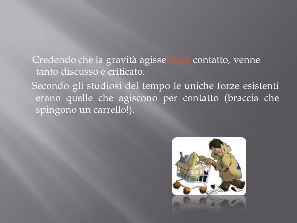Credendo che la gravità agisse senza contatto, venne tanto discusso e criticato.