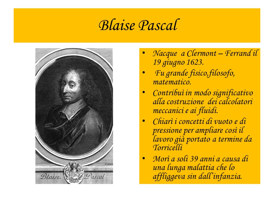 Blaise Pascal Nacque a Clermont – Ferrand il 19 giugno 1623.