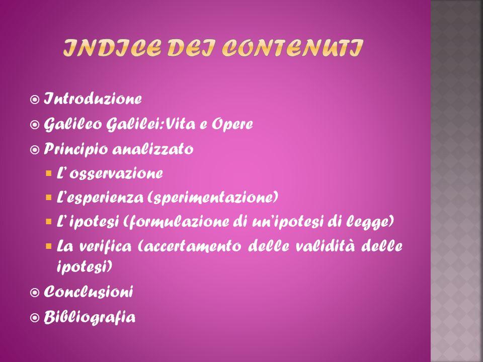 INDICE DEI CONTENUTI Introduzione Galileo Galilei: Vita e Opere