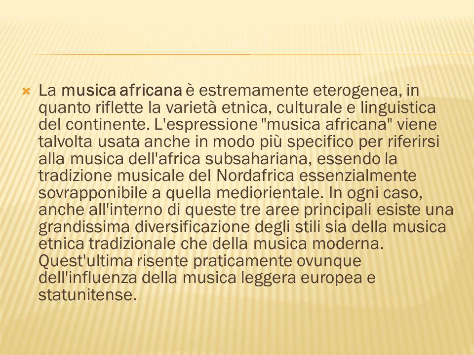 La musica africana è estremamente eterogenea, in quanto riflette la varietà etnica, culturale e linguistica del continente.
