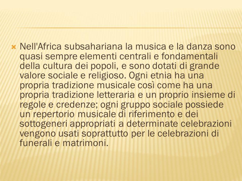 Nell Africa subsahariana la musica e la danza sono quasi sempre elementi centrali e fondamentali della cultura dei popoli, e sono dotati di grande valore sociale e religioso.