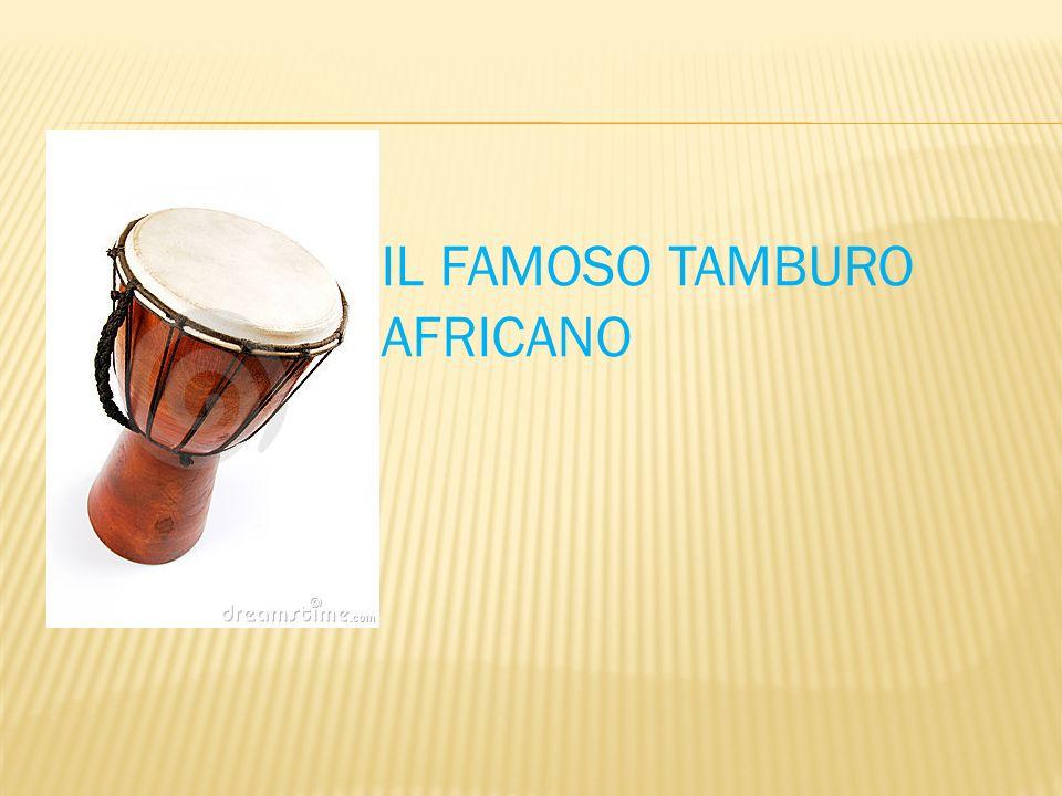 IL FAMOSO TAMBURO AFRICANO