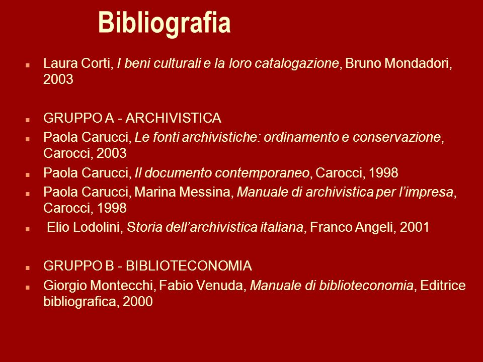 29/03/2017Bibliografia. Laura Corti, I beni culturali e la loro catalogazione, Bruno Mondadori, 2003.