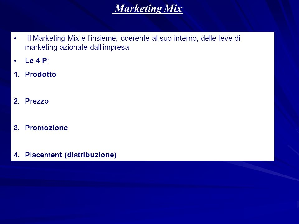 Marketing Mix Il Marketing Mix è l'insieme, coerente al suo interno, delle leve di marketing azionate dall'impresa.