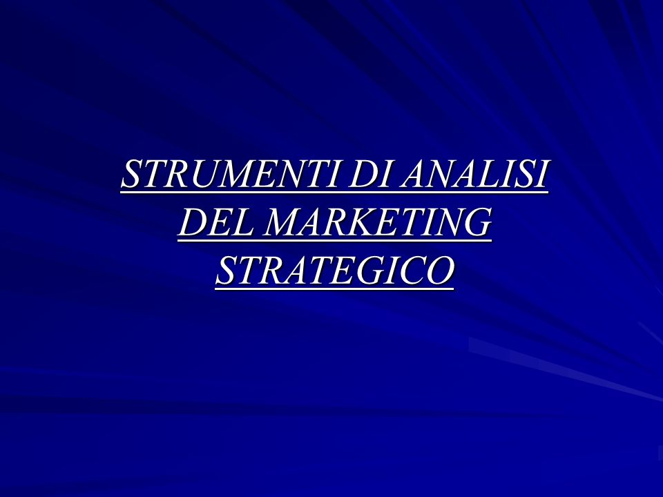 STRUMENTI DI ANALISI DEL MARKETING STRATEGICO