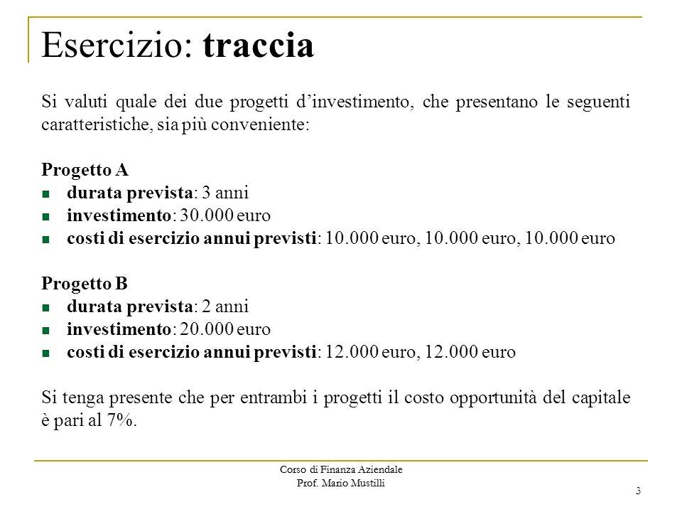 Esercizio: traccia Si valuti quale dei due progetti d'investimento, che presentano le seguenti caratteristiche, sia più conveniente: