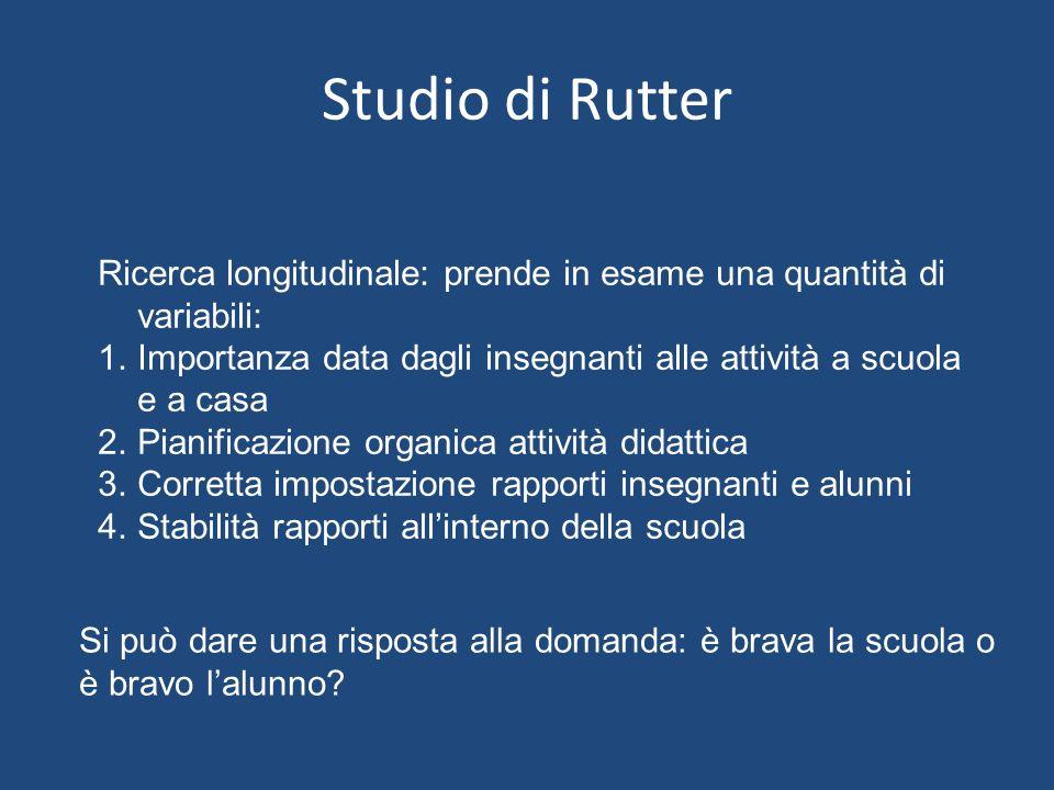 Studio di Rutter Ricerca longitudinale: prende in esame una quantità di variabili: Importanza data dagli insegnanti alle attività a scuola e a casa.