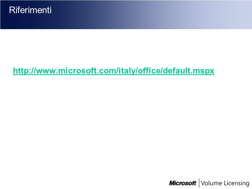 Riferimenti http://www.microsoft.com/italy/office/default.mspx