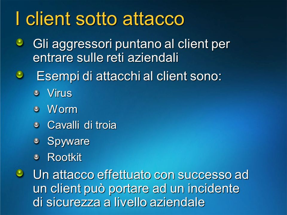 I client sotto attacco Gli aggressori puntano al client per entrare sulle reti aziendali. Esempi di attacchi al client sono: