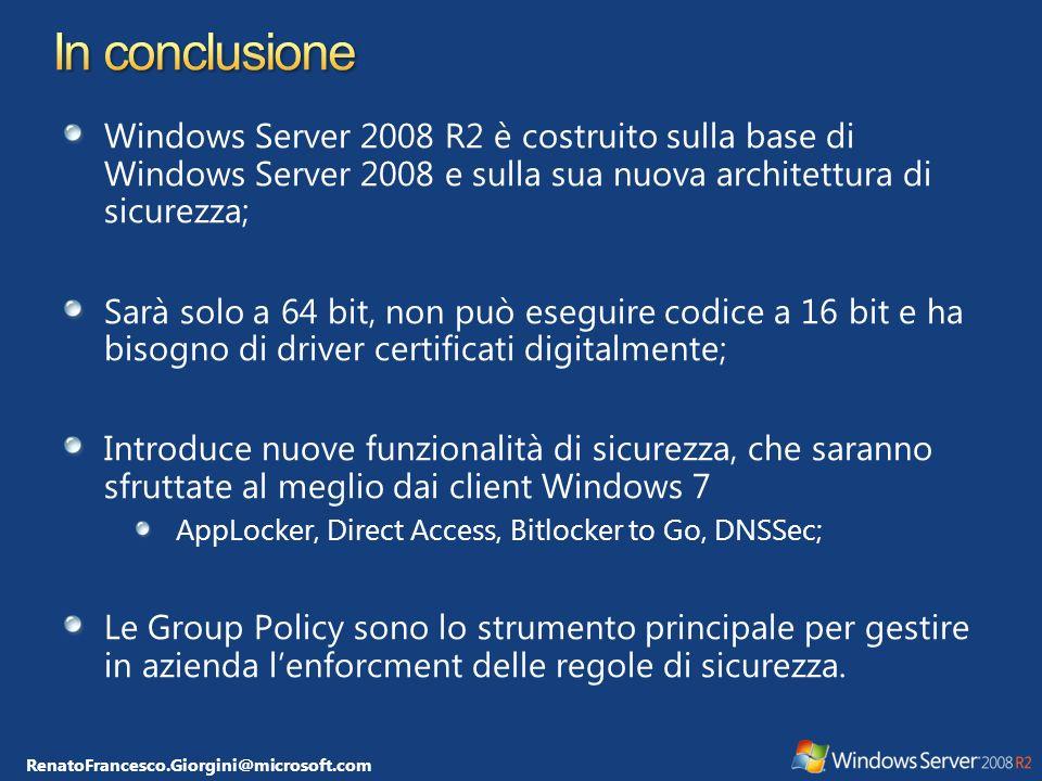 In conclusione Windows Server 2008 R2 è costruito sulla base di Windows Server 2008 e sulla sua nuova architettura di sicurezza;