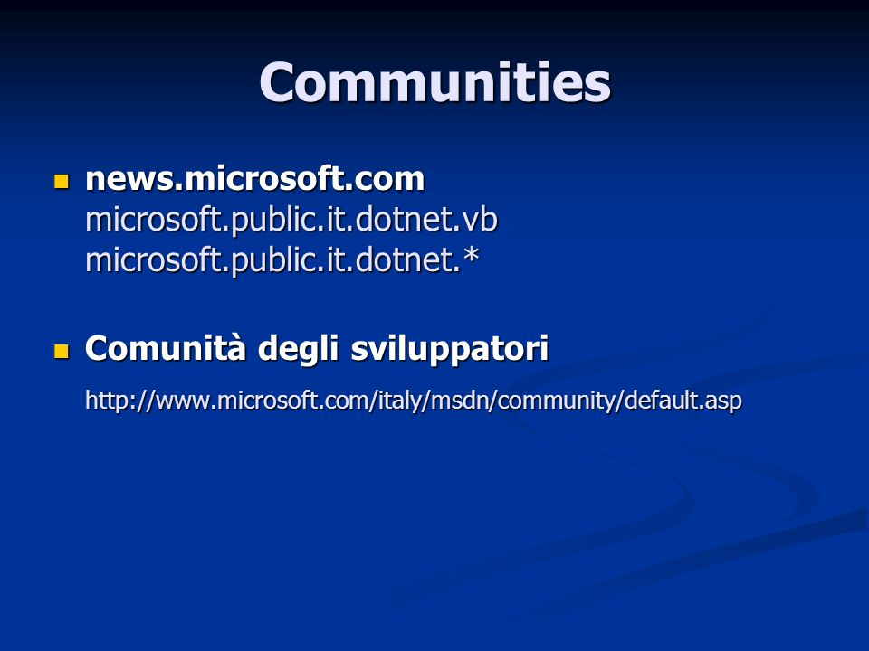 Communitiesnews.microsoft.com microsoft.public.it.dotnet.vb microsoft.public.it.dotnet.* Comunità degli sviluppatori.
