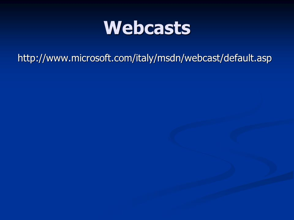 Webcasts http://www.microsoft.com/italy/msdn/webcast/default.asp
