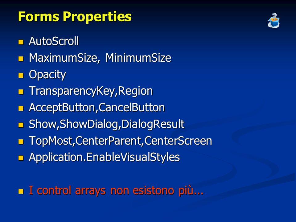 Forms Properties AutoScroll MaximumSize, MinimumSize Opacity