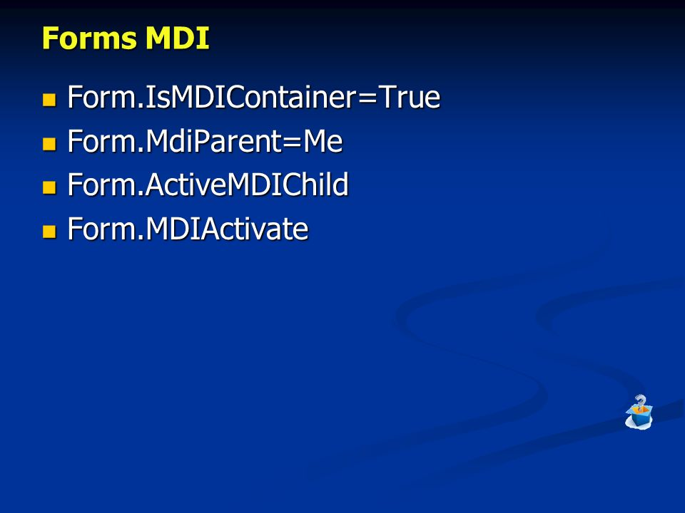 Forms MDI Form.IsMDIContainer=True Form.MdiParent=Me Form.ActiveMDIChild Form.MDIActivate