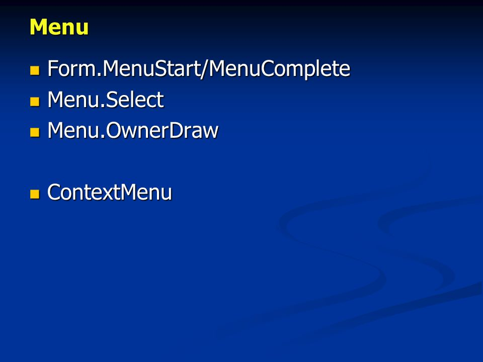 Menu Form.MenuStart/MenuComplete Menu.Select Menu.OwnerDraw ContextMenu