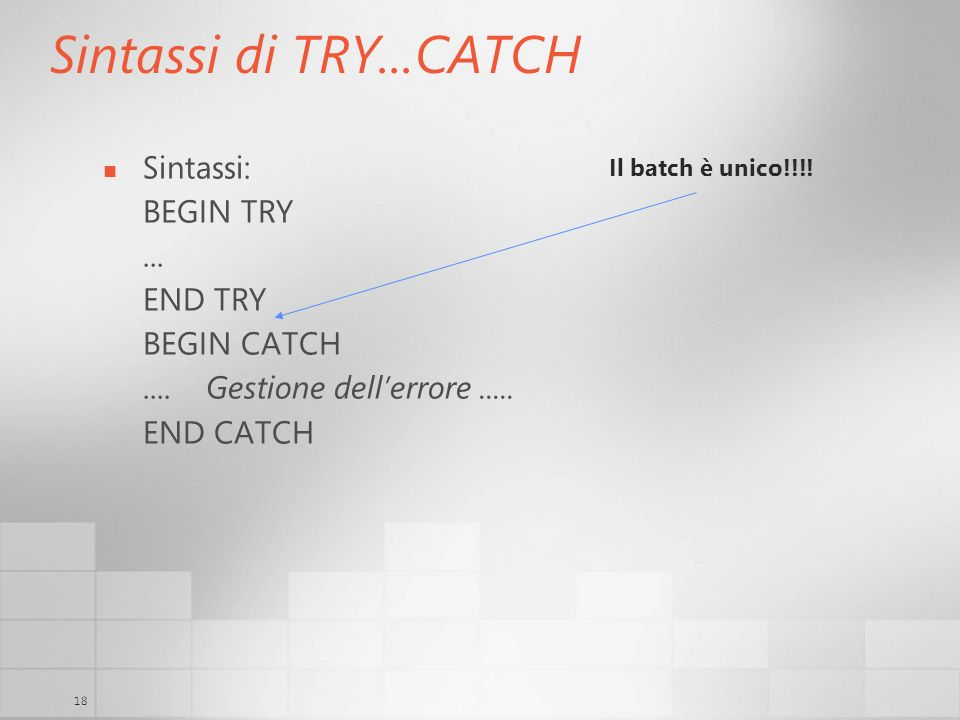 Sintassi di TRY...CATCH Sintassi: BEGIN TRY ... END TRY BEGIN CATCH