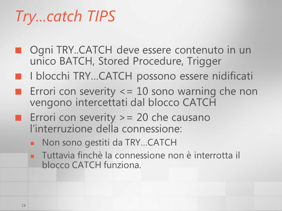 3/29/2017 6:35 AMTry...catch TIPS. Ogni TRY..CATCH deve essere contenuto in un unico BATCH, Stored Procedure, Trigger.