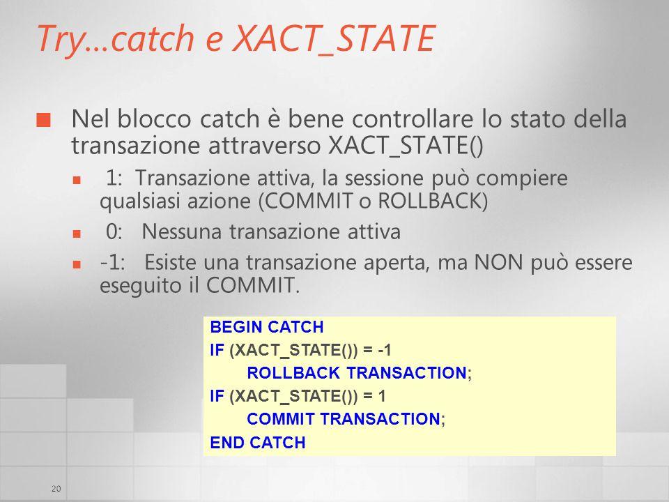 3/29/2017 6:35 AM Try...catch e XACT_STATE. Nel blocco catch è bene controllare lo stato della transazione attraverso XACT_STATE()