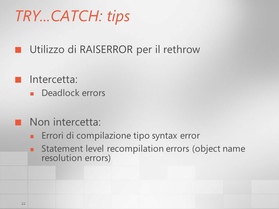 TRY...CATCH: tips Utilizzo di RAISERROR per il rethrow Intercetta:
