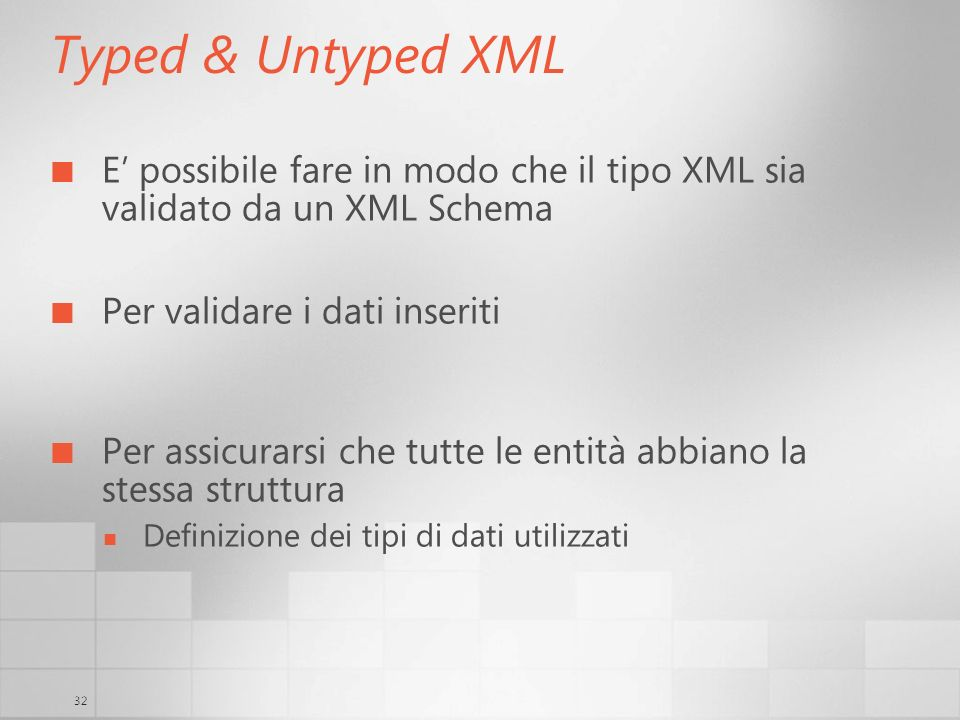 3/29/2017 6:35 AM Typed & Untyped XML. E' possibile fare in modo che il tipo XML sia validato da un XML Schema.