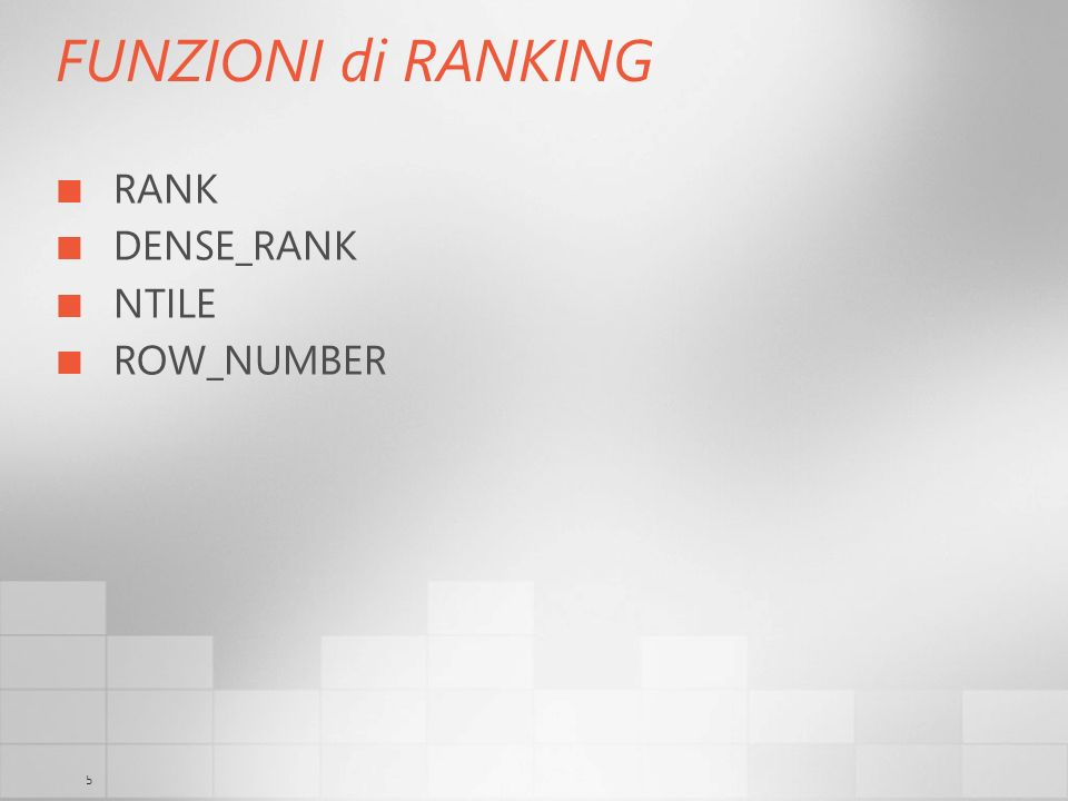FUNZIONI di RANKING RANK DENSE_RANK NTILE ROW_NUMBER 3/29/2017 6:35 AM