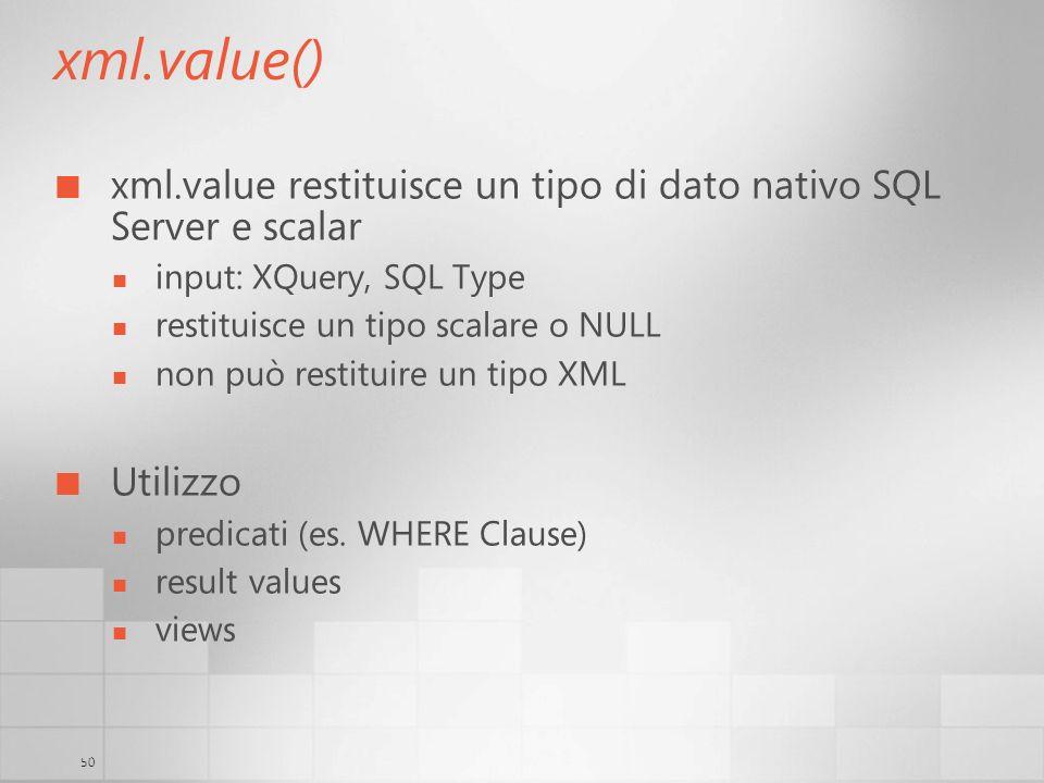 3/29/2017 6:35 AM xml.value() xml.value restituisce un tipo di dato nativo SQL Server e scalar. input: XQuery, SQL Type.