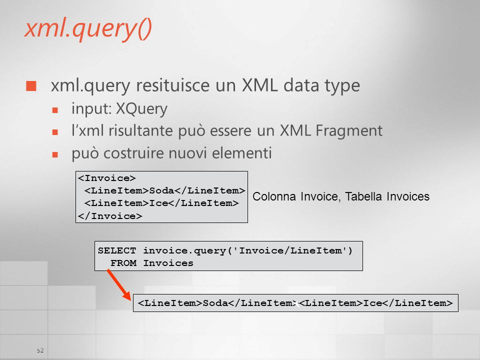 xml.query() xml.query resituisce un XML data type input: XQuery