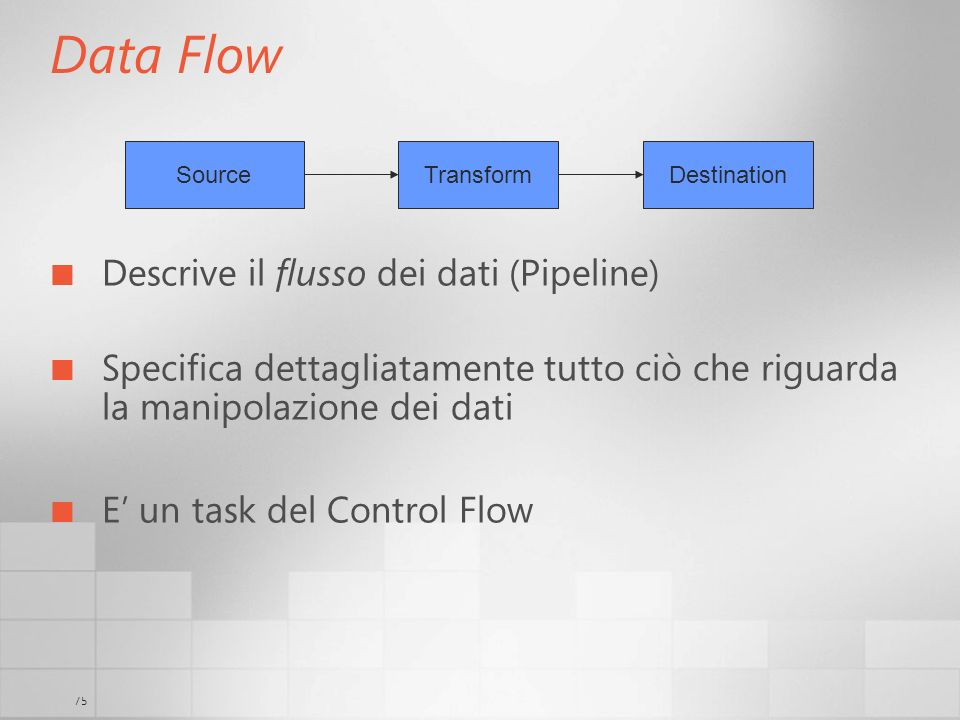 Data Flow Descrive il flusso dei dati (Pipeline)
